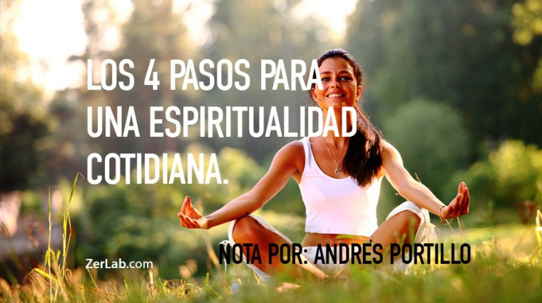 Los 4 pasos para una espiritualidad cotidiana