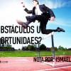 ¿Obstáculos u Oportunidades?