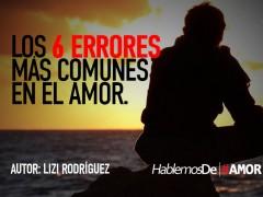Los 6 errores más comunes que cometemos en el amor